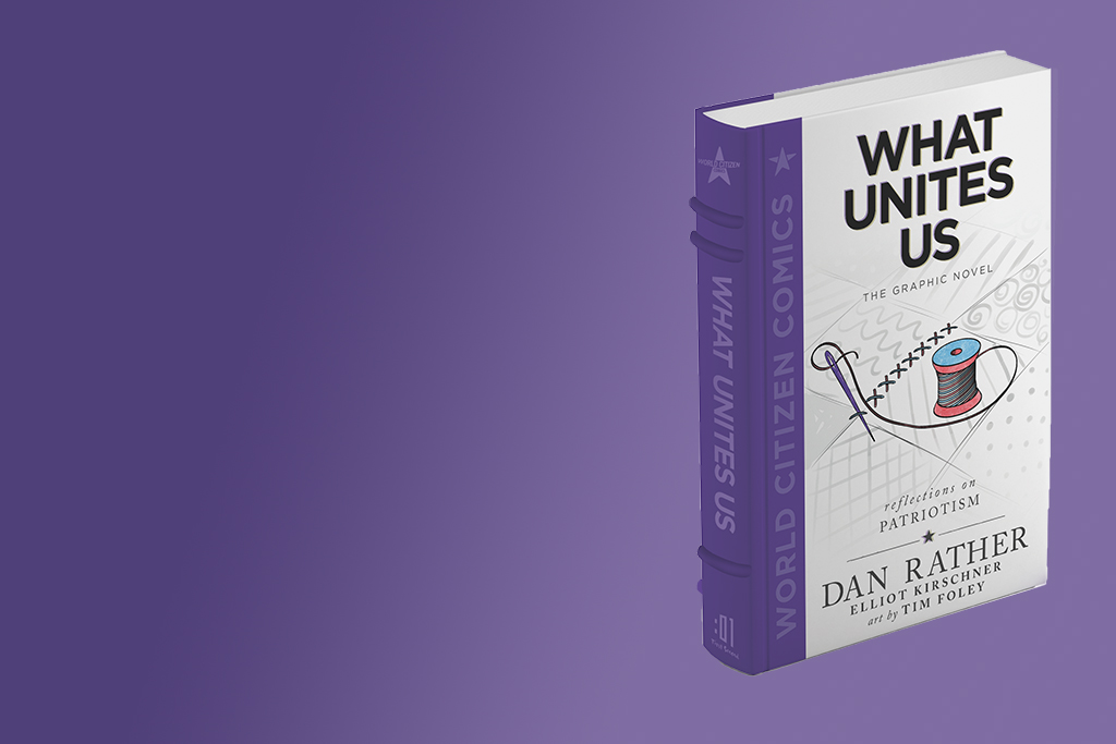 Dan Rather's What Unites Us: The Graphic Novel Available Free To All Nevada Residents, Sponsored by Las Vegas-Clark County Library District & Macmillan